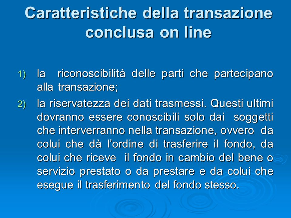 Caratteristiche della transazione conclusa on line 1) la riconoscibilità delle parti che partecipano alla transazione; 2) la riservatezza dei dati tra