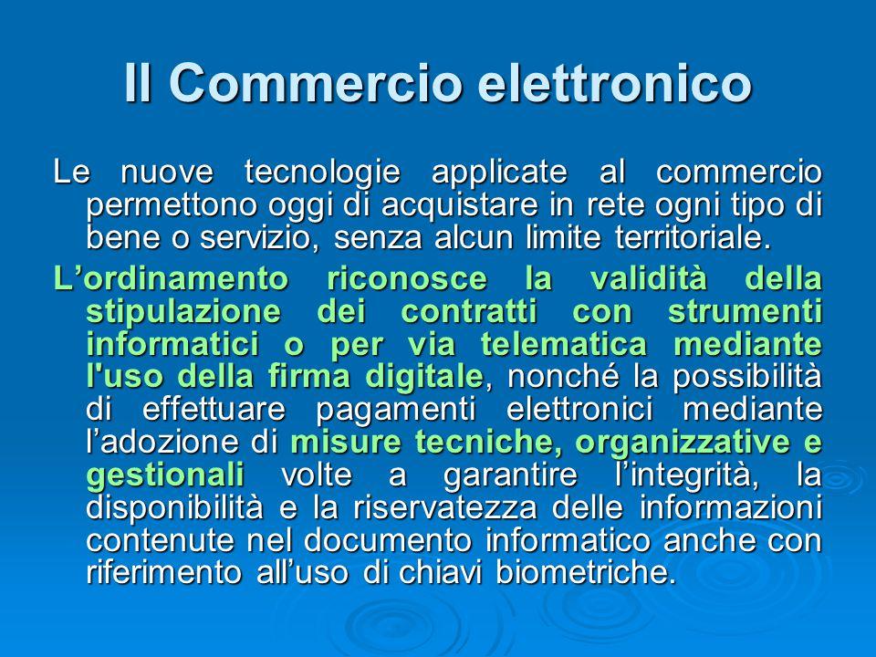 Il Commercio elettronico Le nuove tecnologie applicate al commercio permettono oggi di acquistare in rete ogni tipo di bene o servizio, senza alcun li