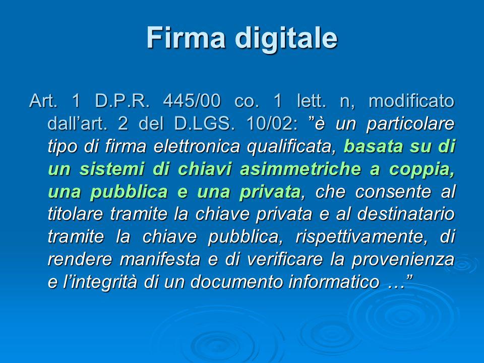 """Firma digitale Art. 1 D.P.R. 445/00 co. 1 lett. n, modificato dall'art. 2 del D.LGS. 10/02: """"è un particolare tipo di firma elettronica qualificata, b"""