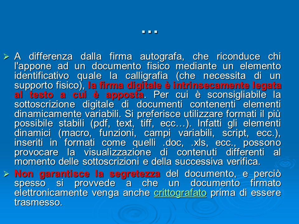 …  A differenza dalla firma autografa, che riconduce chi l'appone ad un documento fisico mediante un elemento identificativo quale la calligrafia (ch