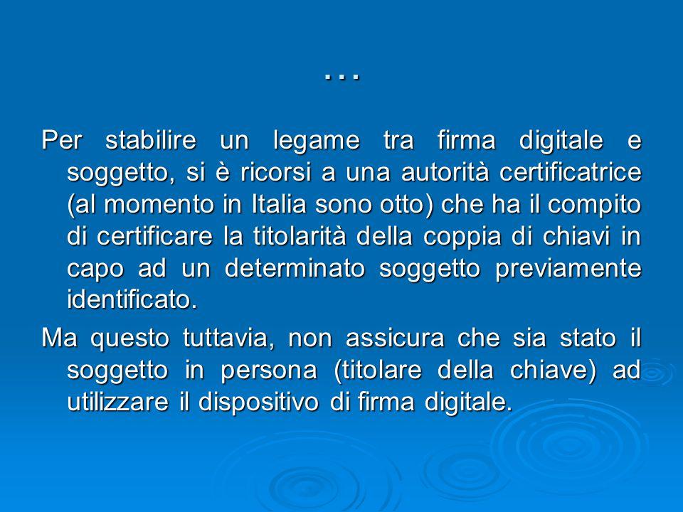 … Per stabilire un legame tra firma digitale e soggetto, si è ricorsi a una autorità certificatrice (al momento in Italia sono otto) che ha il compito