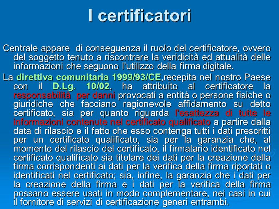 I certificatori Centrale appare di conseguenza il ruolo del certificatore, ovvero del soggetto tenuto a riscontrare la veridicità ed attualità delle i