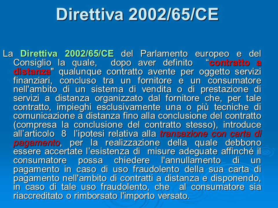 """Direttiva 2002/65/CE La Direttiva 2002/65/CE del Parlamento europeo e del Consiglio la quale, dopo aver definito """"contratto a distanza"""