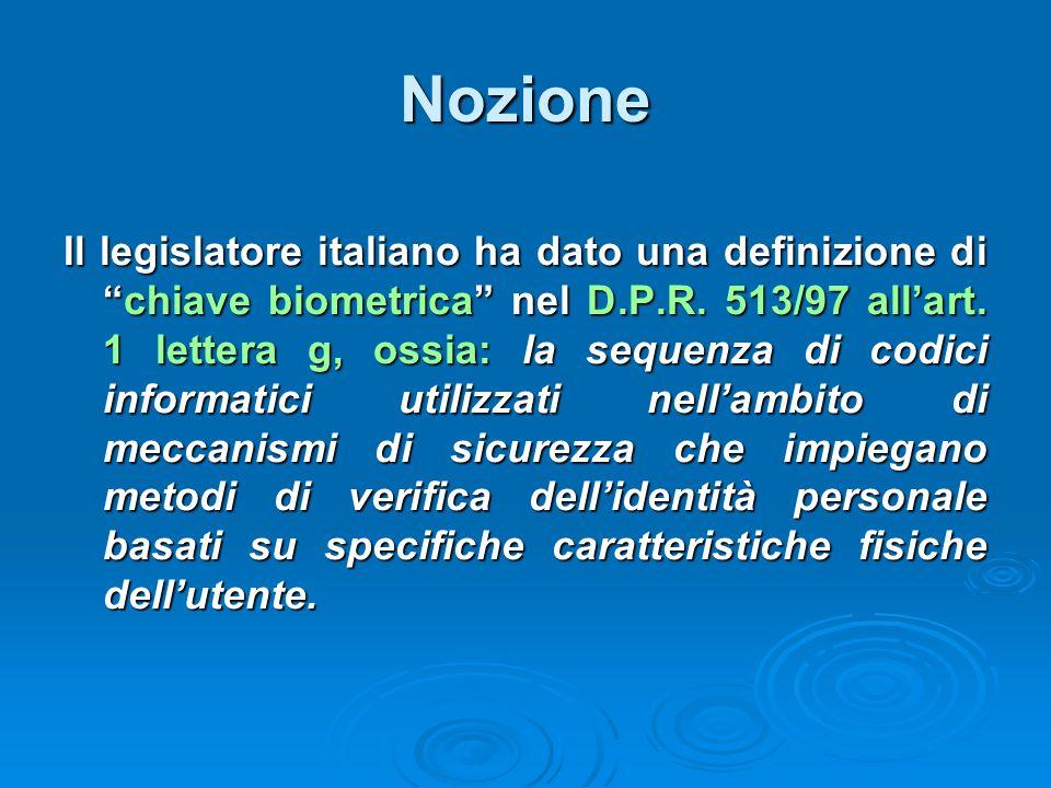 """Nozione Il legislatore italiano ha dato una definizione di """"chiave biometrica"""" nel D.P.R. 513/97 all'art. 1 lettera g, ossia: la sequenza di codici in"""