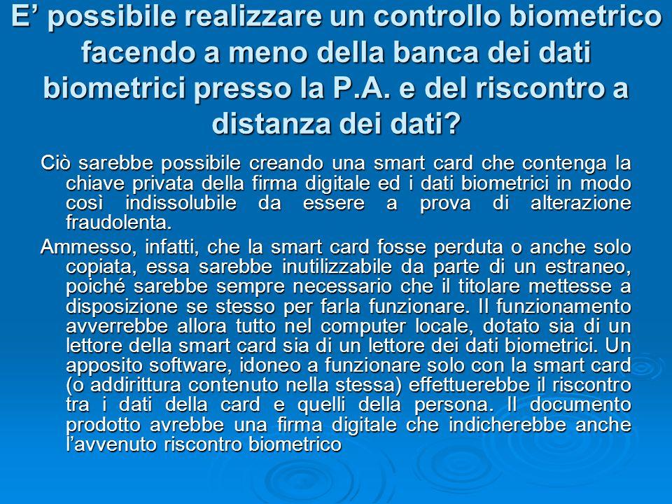 E' possibile realizzare un controllo biometrico facendo a meno della banca dei dati biometrici presso la P.A. e del riscontro a distanza dei dati? Ciò