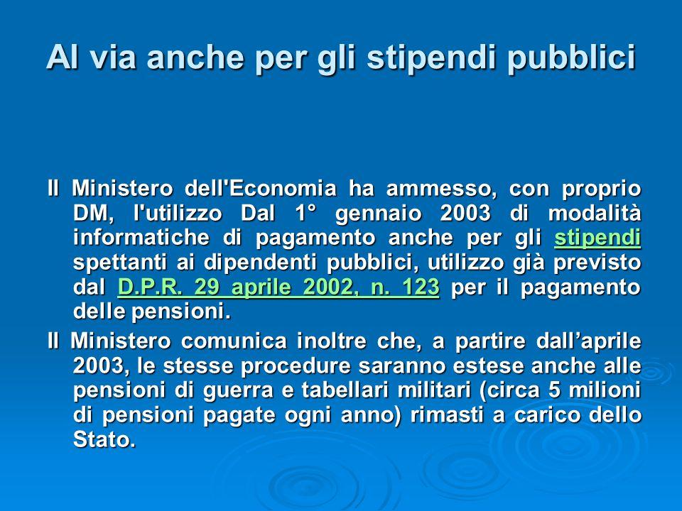 Al via anche per gli stipendi pubblici Il Ministero dell'Economia ha ammesso, con proprio DM, l'utilizzo Dal 1° gennaio 2003 di modalità informatiche