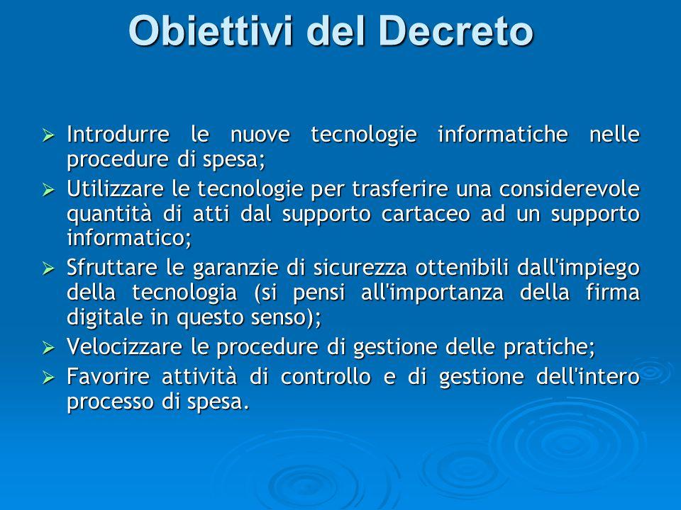 Obiettivi del Decreto  Introdurre le nuove tecnologie informatiche nelle procedure di spesa;  Utilizzare le tecnologie per trasferire una considerev