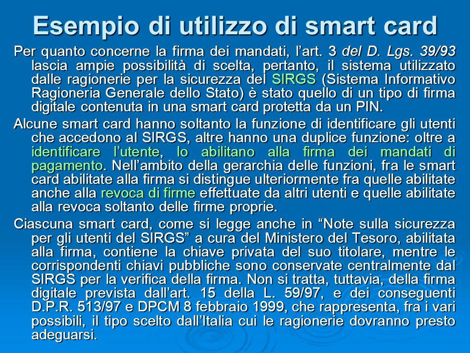 Esempio di utilizzo di smart card Per quanto concerne la firma dei mandati, l'art. 3 del D. Lgs. 39/93 lascia ampie possibilità di scelta, pertanto, i