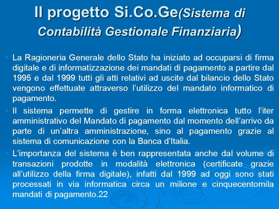 Il progetto Si.Co.Ge (Sistema di Contabilità Gestionale Finanziaria ) La Ragioneria Generale dello Stato ha iniziato ad occuparsi di firma digitale e