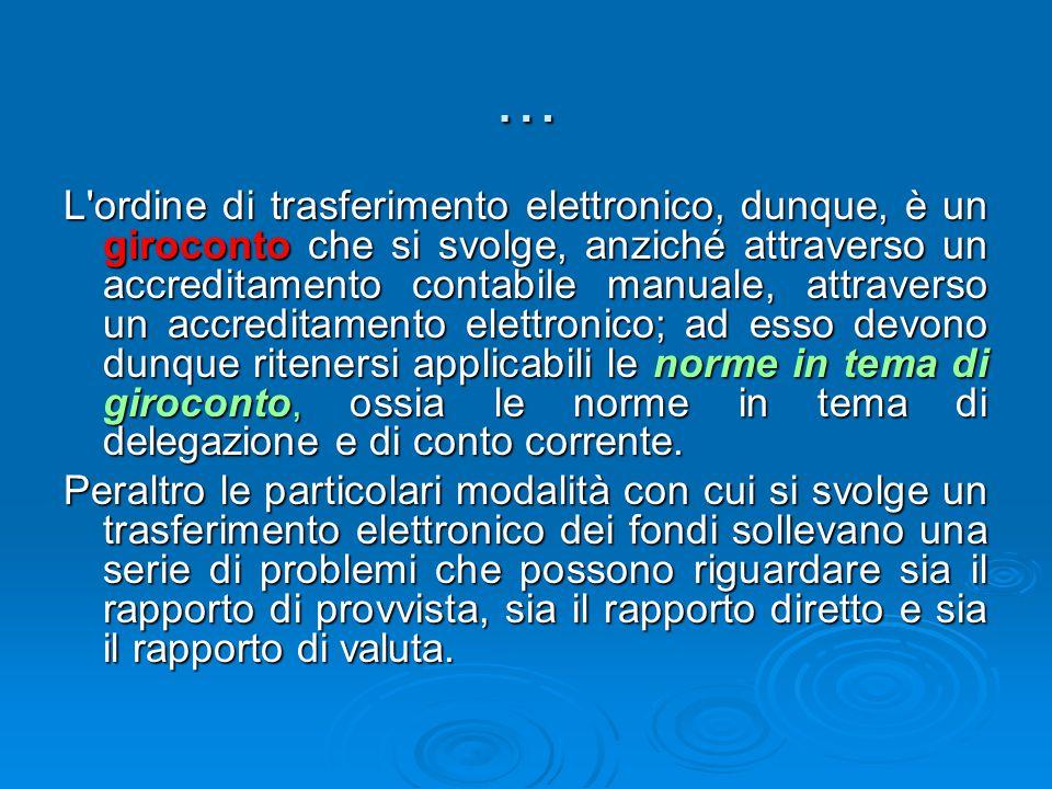 … L'ordine di trasferimento elettronico, dunque, è un giroconto che si svolge, anziché attraverso un accreditamento contabile manuale, attraverso un a