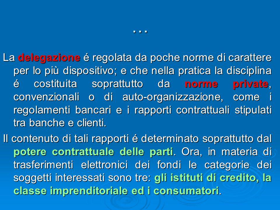 … La delegazione é regolata da poche norme di carattere per lo più dispositivo; e che nella pratica la disciplina é costituita soprattutto da norme pr