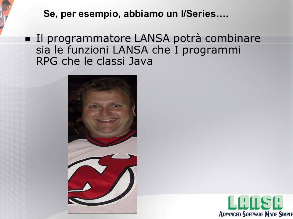 n Il programmatore LANSA potrà combinare sia le funzioni LANSA che I programmi RPG che le classi Java Se, per esempio, abbiamo un I/Series….
