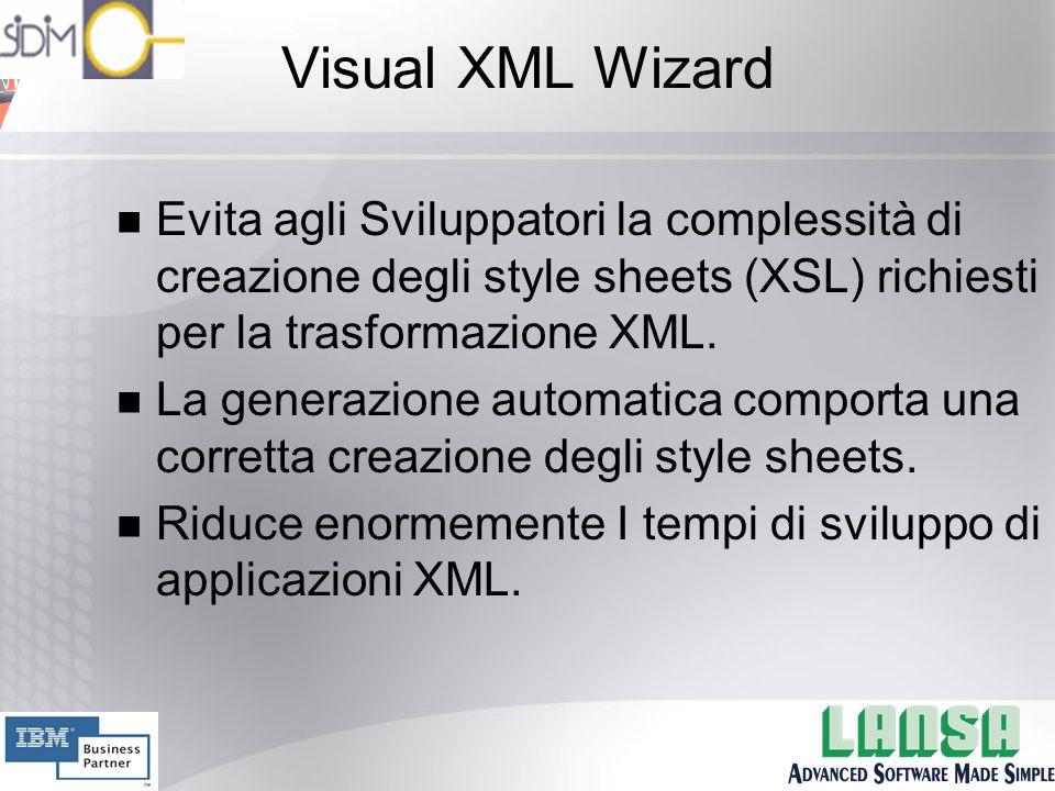 Visual XML Wizard n Evita agli Sviluppatori la complessità di creazione degli style sheets (XSL) richiesti per la trasformazione XML.