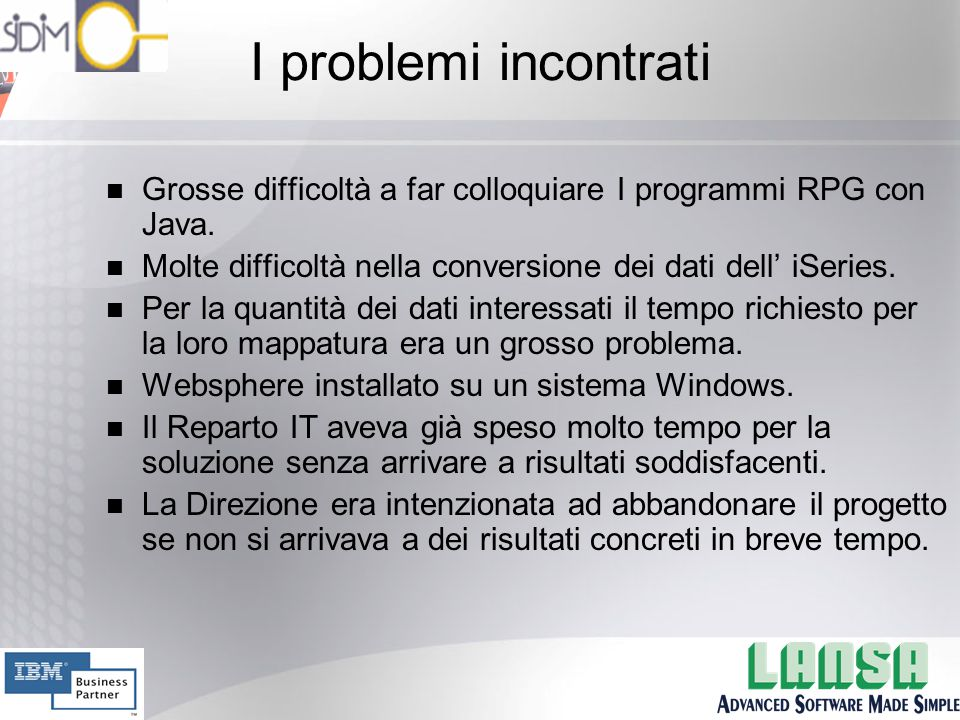 I problemi incontrati n Grosse difficoltà a far colloquiare I programmi RPG con Java.