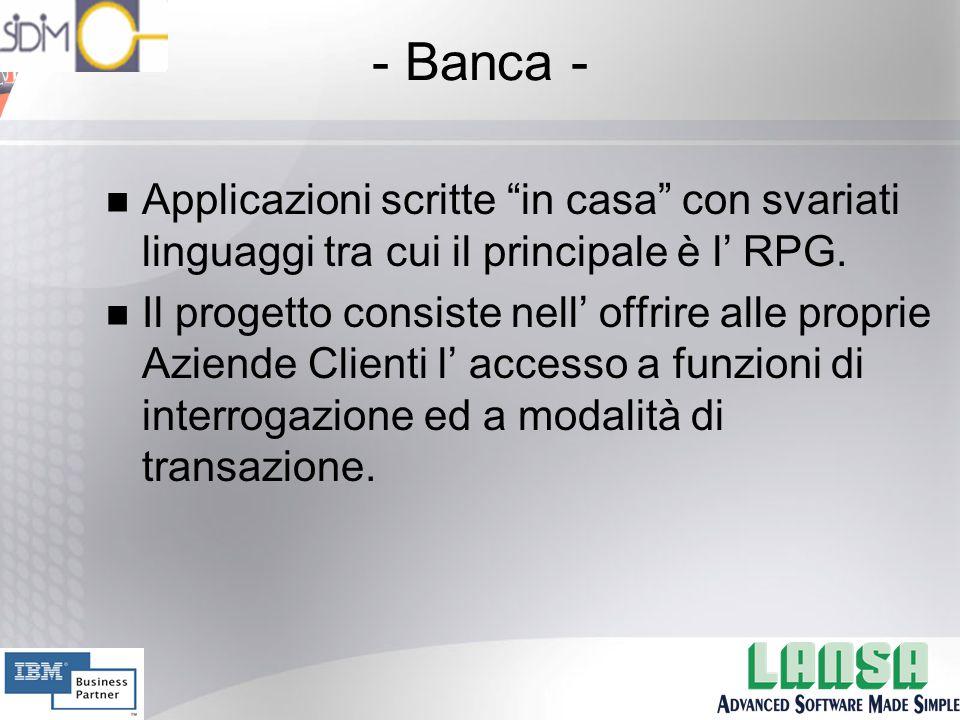 - Banca - n Applicazioni scritte in casa con svariati linguaggi tra cui il principale è l' RPG.