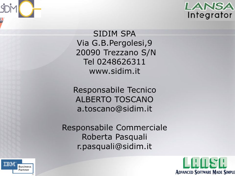 SIDIM SPA Via G.B.Pergolesi,9 20090 Trezzano S/N Tel 0248626311 www.sidim.it Responsabile Tecnico ALBERTO TOSCANO a.toscano@sidim.it Responsabile Commerciale Roberta Pasquali r.pasquali@sidim.it