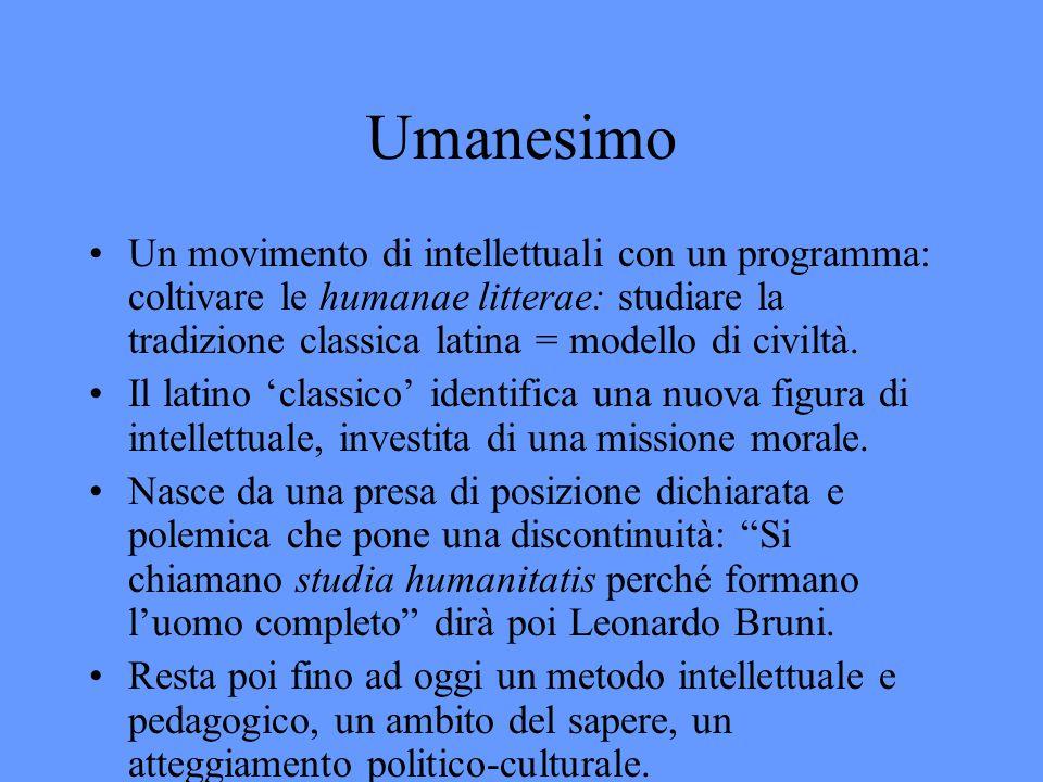 Umanesimo Un movimento di intellettuali con un programma: coltivare le humanae litterae: studiare la tradizione classica latina = modello di civiltà.