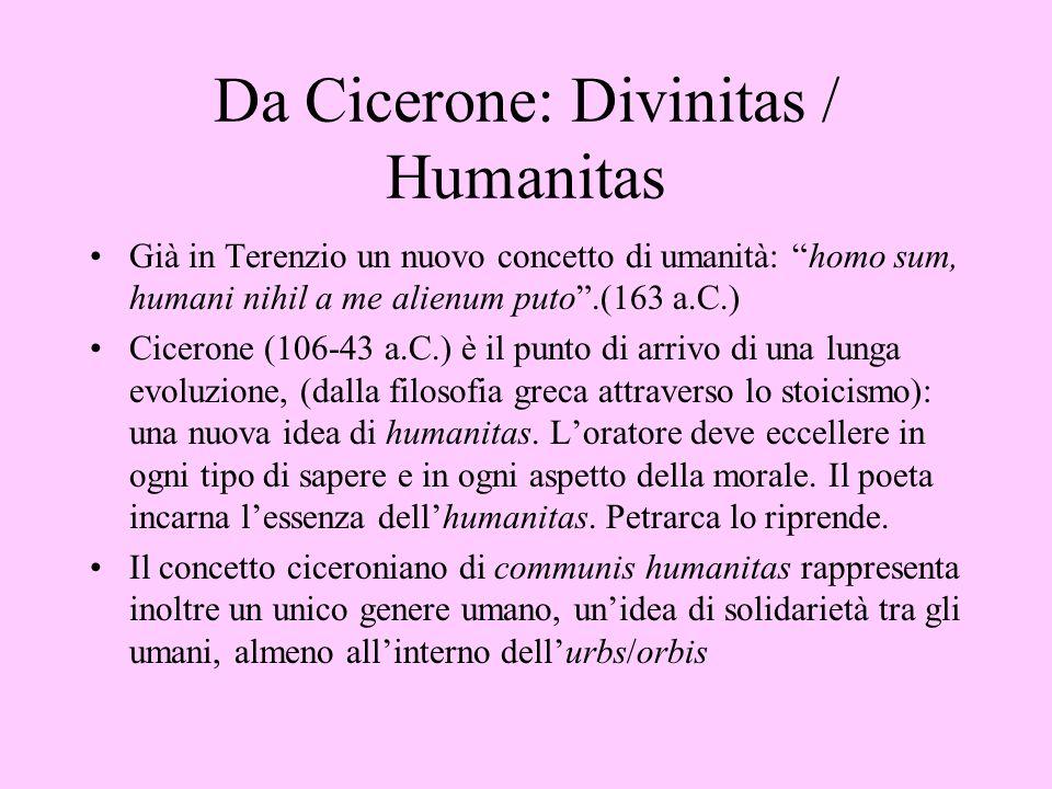 """Da Cicerone: Divinitas / Humanitas Già in Terenzio un nuovo concetto di umanità: """"homo sum, humani nihil a me alienum puto"""".(163 a.C.) Cicerone (106-4"""