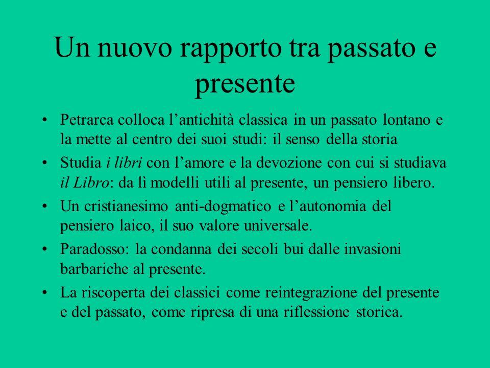 Classicismo militante Petrarca rilancia il latino classico anche per prendere le distanze da un lato dal latino della Chiesa e dalla sua subordinazione della classicità ai propri fini, dall'altra dal volgare, espressione di una cultura municipale considerata chiusa e ormai in crisi.