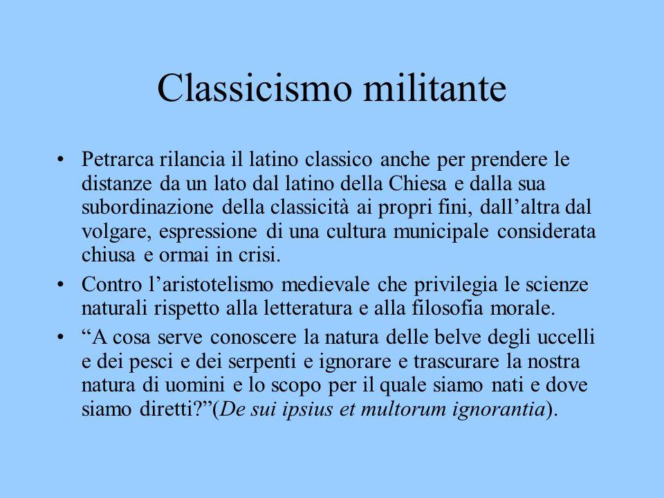 Classicismo militante Petrarca rilancia il latino classico anche per prendere le distanze da un lato dal latino della Chiesa e dalla sua subordinazion