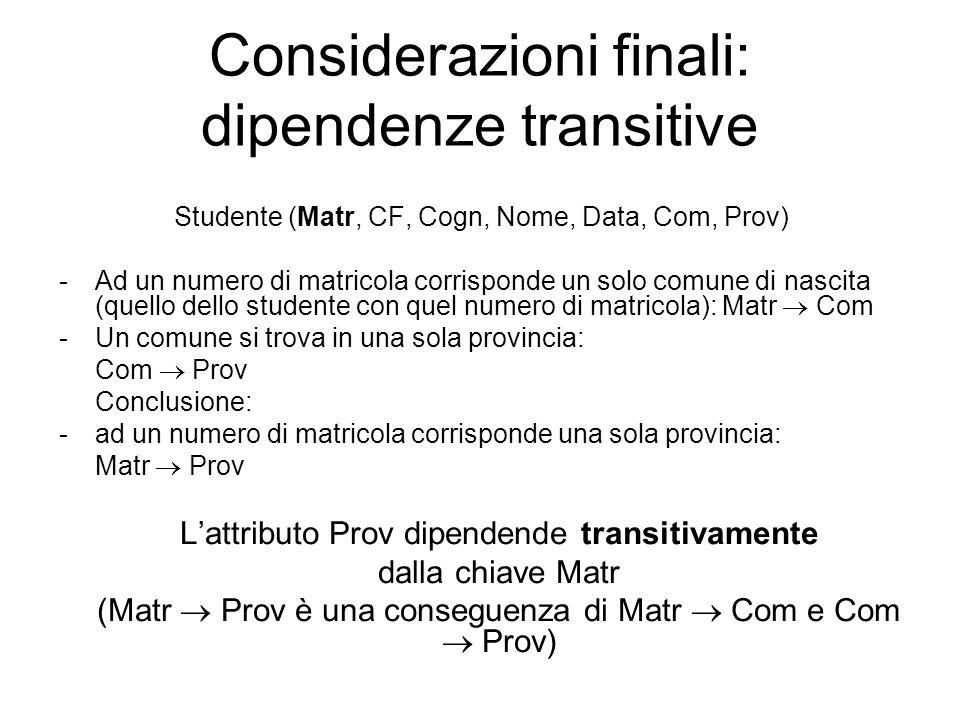 Considerazioni finali: dipendenze transitive Studente (Matr, CF, Cogn, Nome, Data, Com, Prov) -Ad un numero di matricola corrisponde un solo comune di