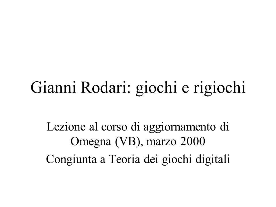 Gianni Rodari: giochi e rigiochi Lezione al corso di aggiornamento di Omegna (VB), marzo 2000 Congiunta a Teoria dei giochi digitali