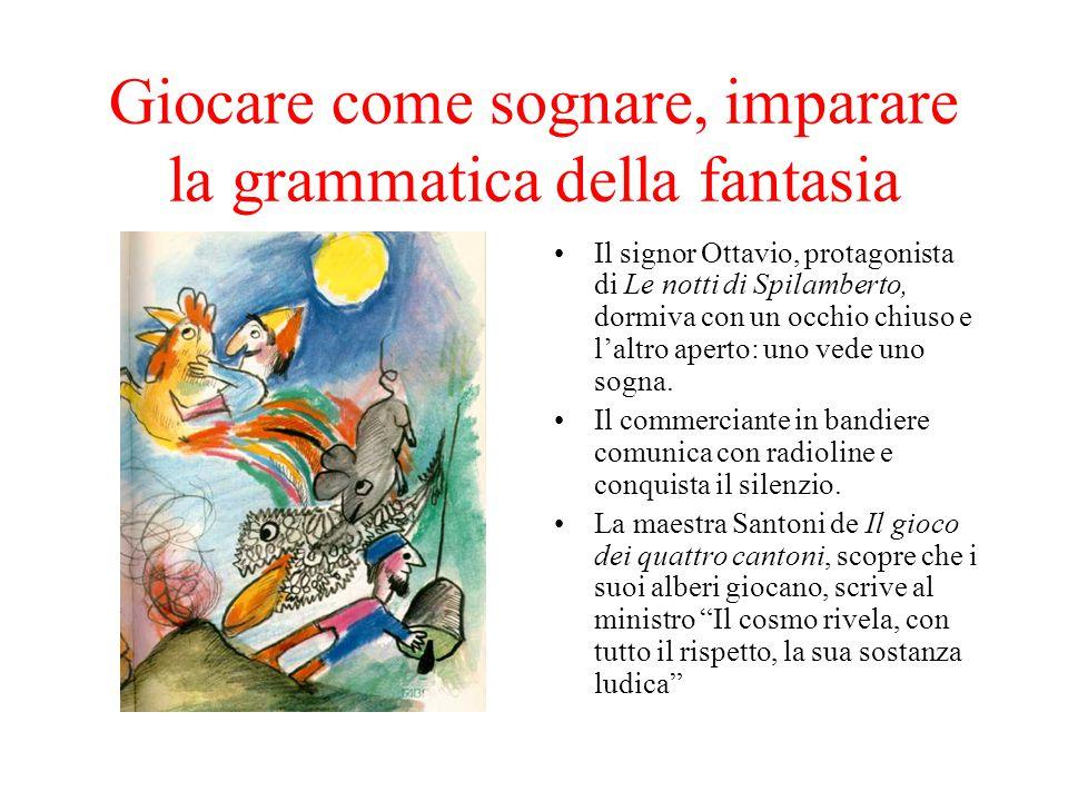 Giocare come sognare, imparare la grammatica della fantasia Il signor Ottavio, protagonista di Le notti di Spilamberto, dormiva con un occhio chiuso e