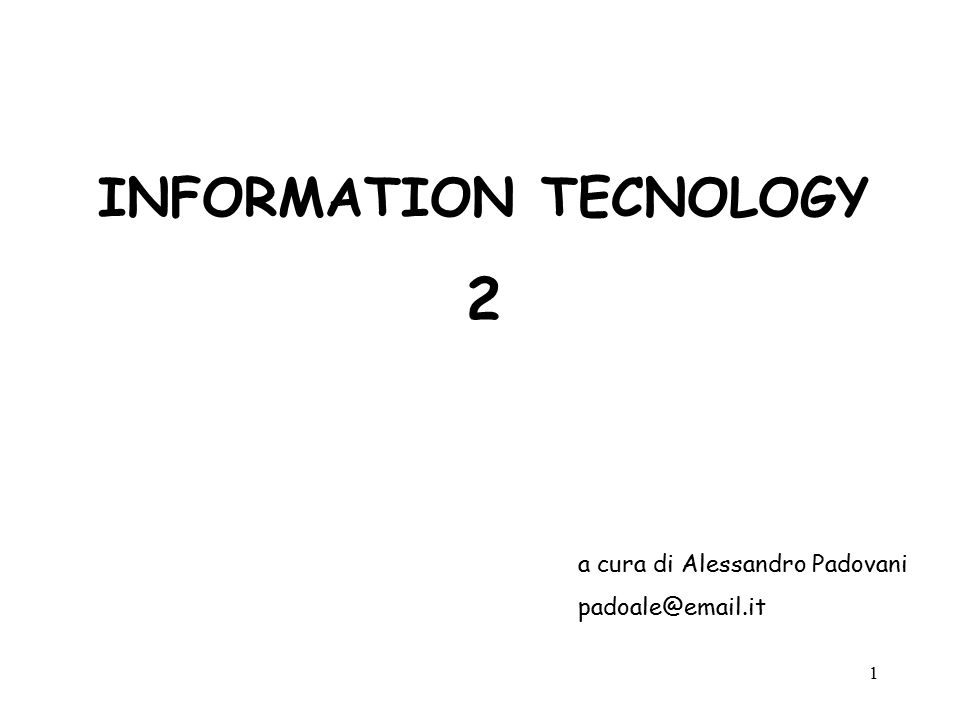 1 INFORMATION TECNOLOGY 2 a cura di Alessandro Padovani padoale@email.it