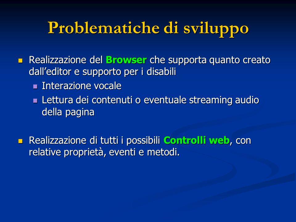 Problematiche di sviluppo Realizzazione del Browser che supporta quanto creato dall'editor e supporto per i disabili Realizzazione del Browser che sup