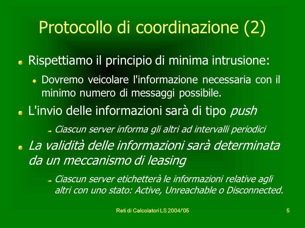 Reti di Calcolatori LS 2004/ 055 Protocollo di coordinazione (2) Rispettiamo il principio di minima intrusione: Dovremo veicolare l informazione necessaria con il minimo numero di messaggi possibile.