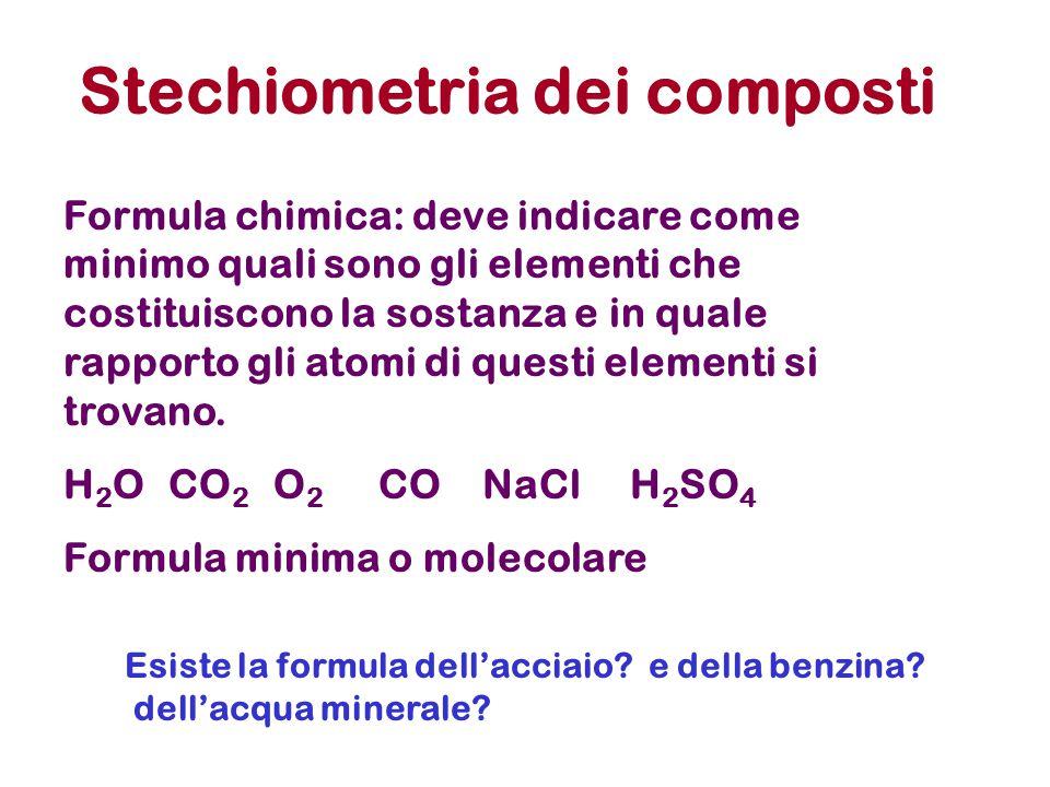 Stechiometria dei composti Formula chimica: deve indicare come minimo quali sono gli elementi che costituiscono la sostanza e in quale rapporto gli at