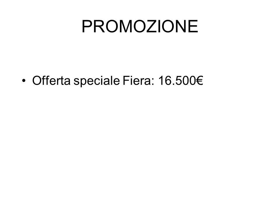 PROMOZIONE Offerta speciale Fiera: 16.500€