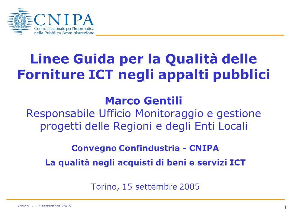1 Torino - 15 settembre 2005 Linee Guida per la Qualità delle Forniture ICT negli appalti pubblici Marco Gentili Responsabile Ufficio Monitoraggio e g
