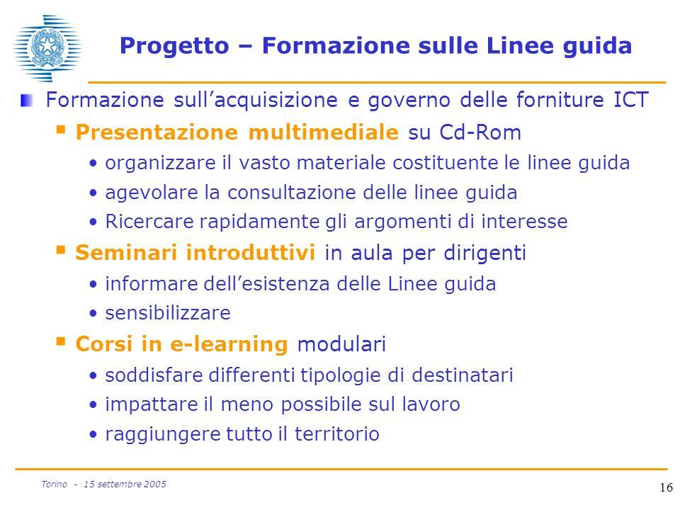 16 Torino - 15 settembre 2005 Progetto – Formazione sulle Linee guida Formazione sull'acquisizione e governo delle forniture ICT  Presentazione multi