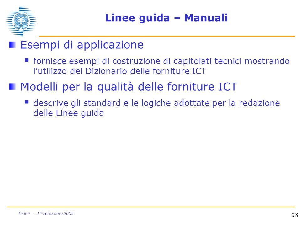 28 Torino - 15 settembre 2005 Linee guida – Manuali Esempi di applicazione  fornisce esempi di costruzione di capitolati tecnici mostrando l'utilizzo
