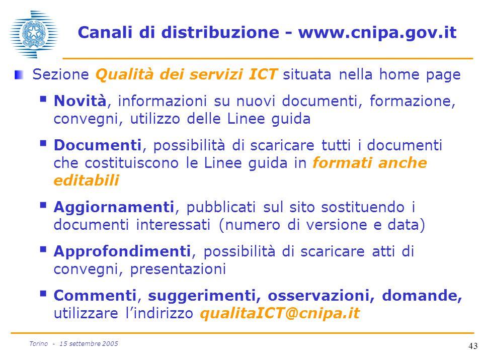43 Torino - 15 settembre 2005 Canali di distribuzione - www.cnipa.gov.it Sezione Qualità dei servizi ICT situata nella home page  Novità, informazion