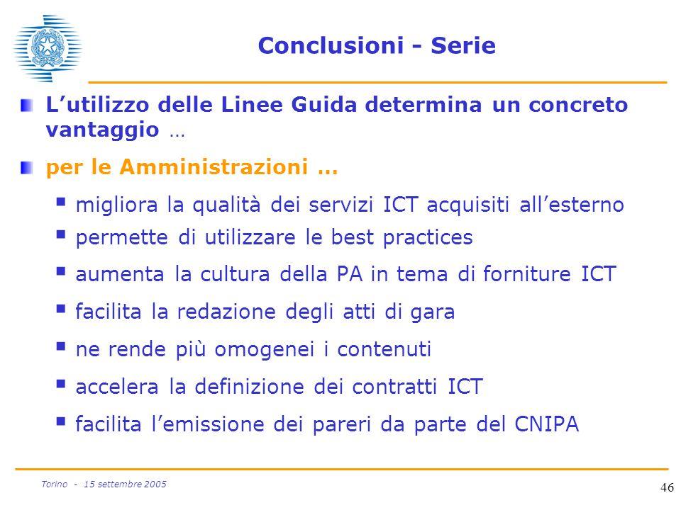 46 Torino - 15 settembre 2005 Conclusioni - Serie L'utilizzo delle Linee Guida determina un concreto vantaggio … per le Amministrazioni …  migliora l