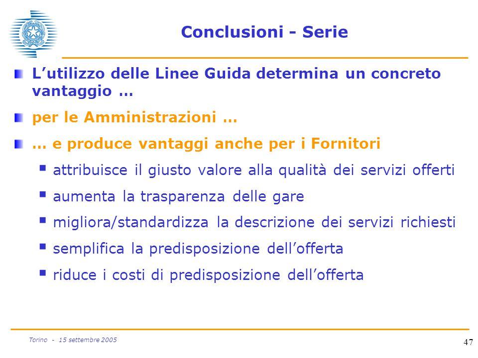 47 Torino - 15 settembre 2005 Conclusioni - Serie L'utilizzo delle Linee Guida determina un concreto vantaggio … per le Amministrazioni … … e produce