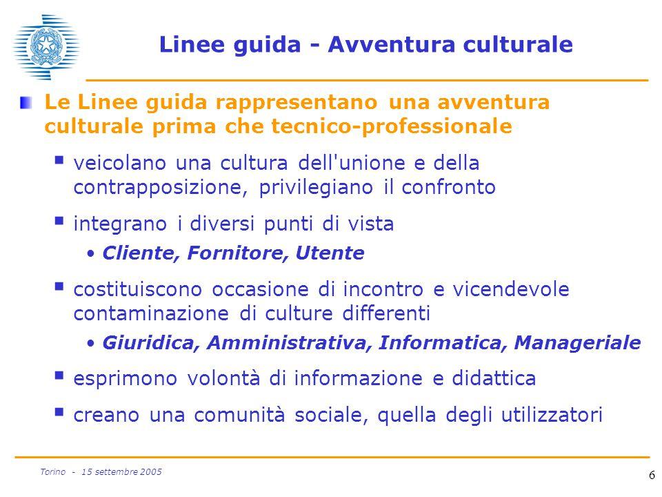 6 Torino - 15 settembre 2005 Linee guida - Avventura culturale Le Linee guida rappresentano una avventura culturale prima che tecnico-professionale 