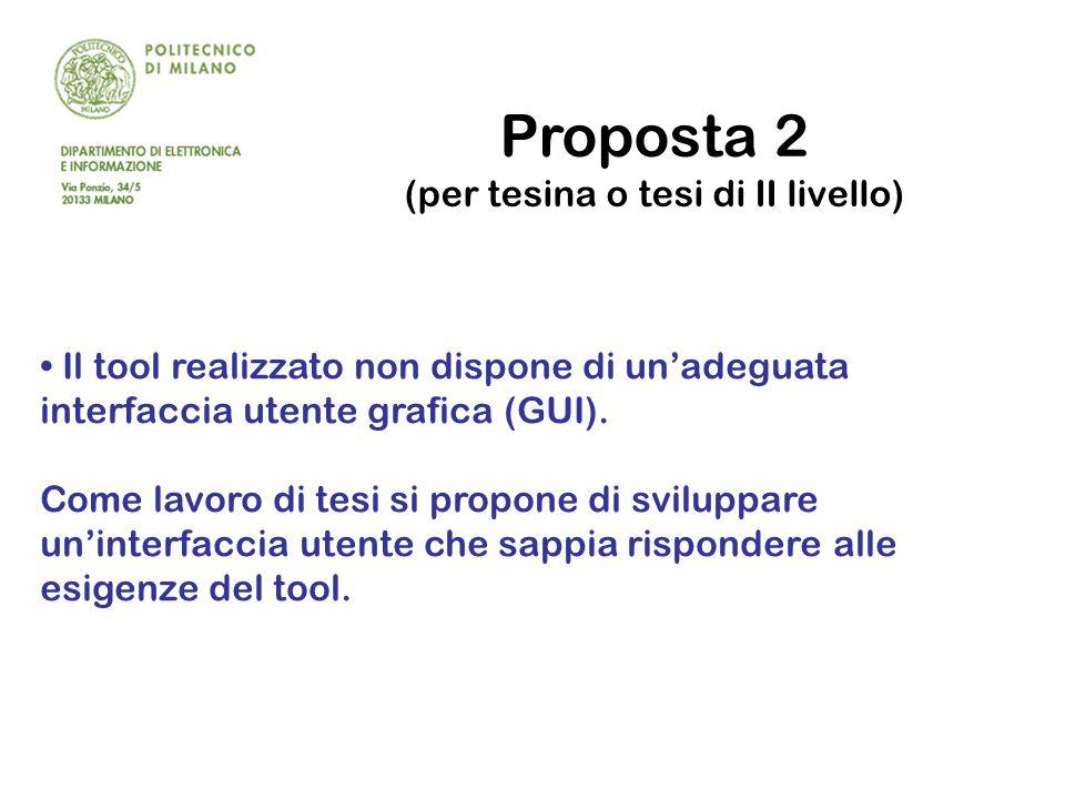 Proposta 2 (per tesina o tesi di II livello) Il tool realizzato non dispone di un'adeguata interfaccia utente grafica (GUI).