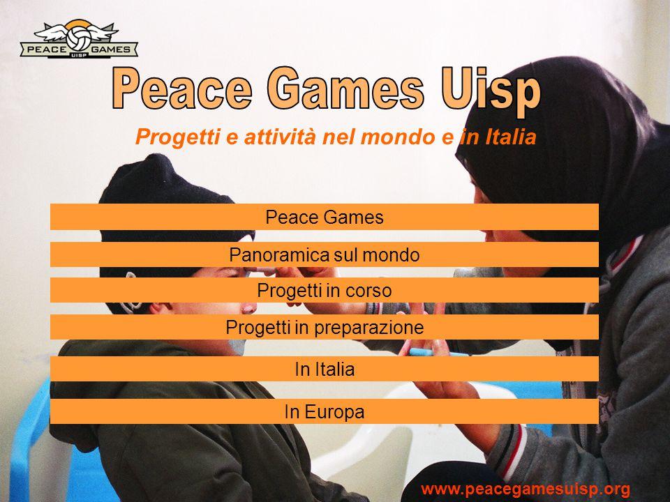 Progetti e attività nel mondo e in Italia Panoramica sul mondo Progetti in corso Progetti in preparazione In Italia Peace Games www.peacegamesuisp.org In Europa