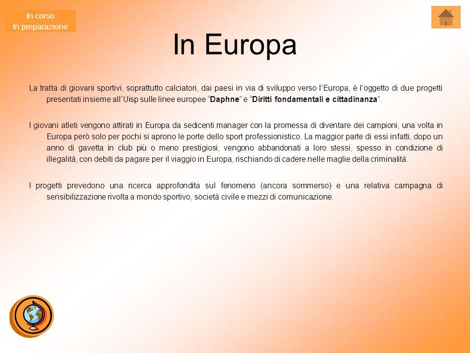 In Europa La tratta di giovani sportivi, soprattutto calciatori, dai paesi in via di sviluppo verso l'Europa, è l'oggetto di due progetti presentati i