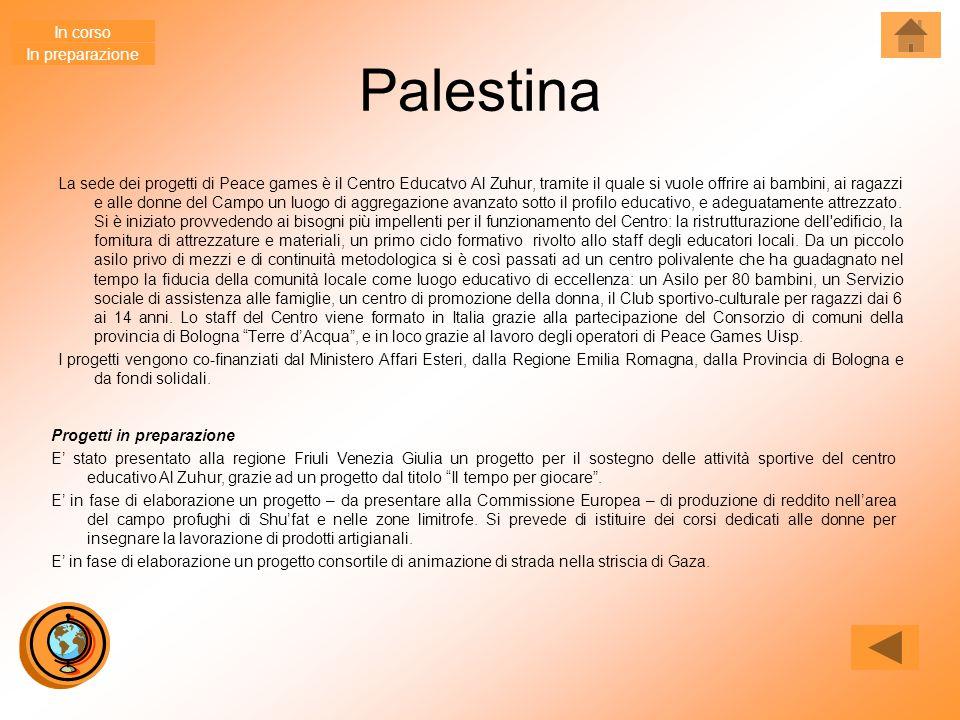Palestina La sede dei progetti di Peace games è il Centro Educatvo Al Zuhur, tramite il quale si vuole offrire ai bambini, ai ragazzi e alle donne del Campo un luogo di aggregazione avanzato sotto il profilo educativo, e adeguatamente attrezzato.