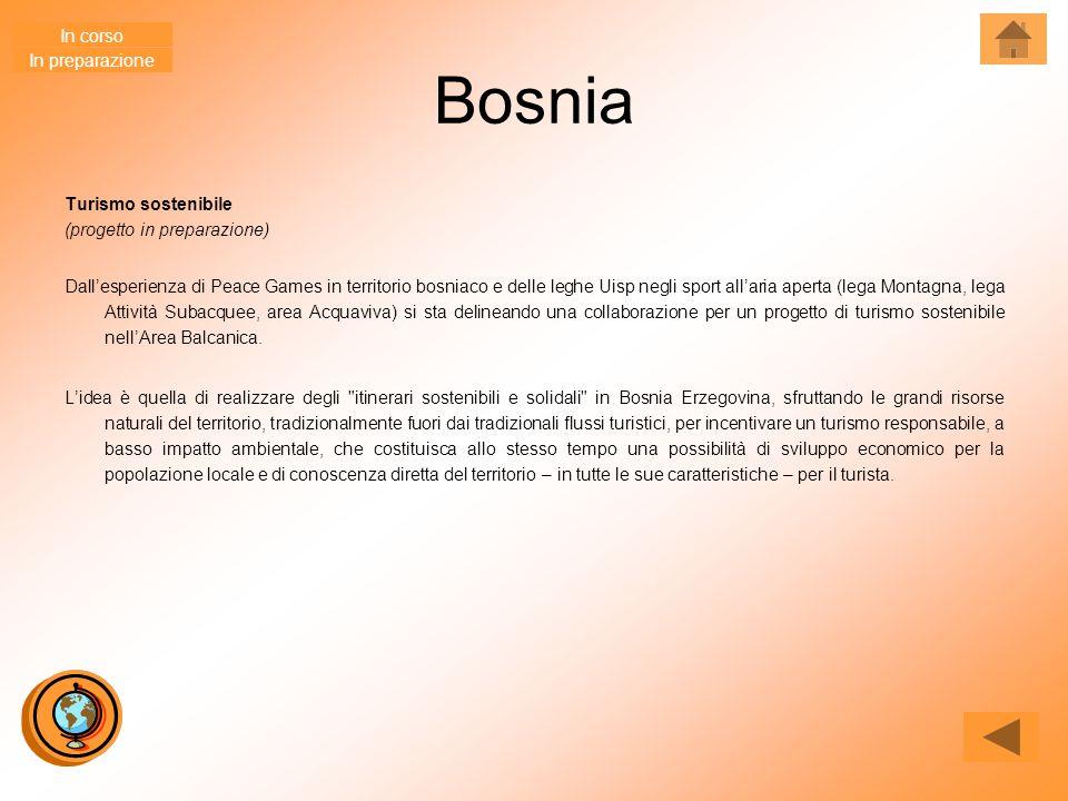 Bosnia Turismo sostenibile (progetto in preparazione) Dall'esperienza di Peace Games in territorio bosniaco e delle leghe Uisp negli sport all'aria aperta (lega Montagna, lega Attività Subacquee, area Acquaviva) si sta delineando una collaborazione per un progetto di turismo sostenibile nell'Area Balcanica.