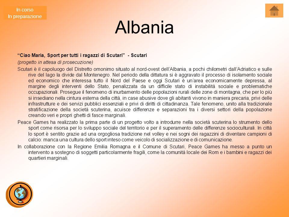 Albania Ciao Maria, Sport per tutti i ragazzi di Scutari - Scutari (progetto in attesa di prosecuzione) Scutari è il capoluogo del Distretto omonimo situato al nord-ovest dell'Albania, a pochi chilometri dall'Adriatico e sulle rive del lago la divide dal Montenegro.