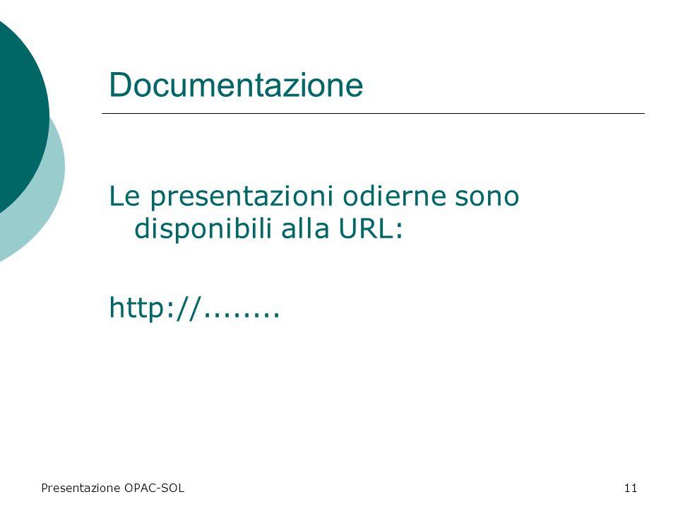 Presentazione OPAC-SOL11 Documentazione Le presentazioni odierne sono disponibili alla URL: http://........