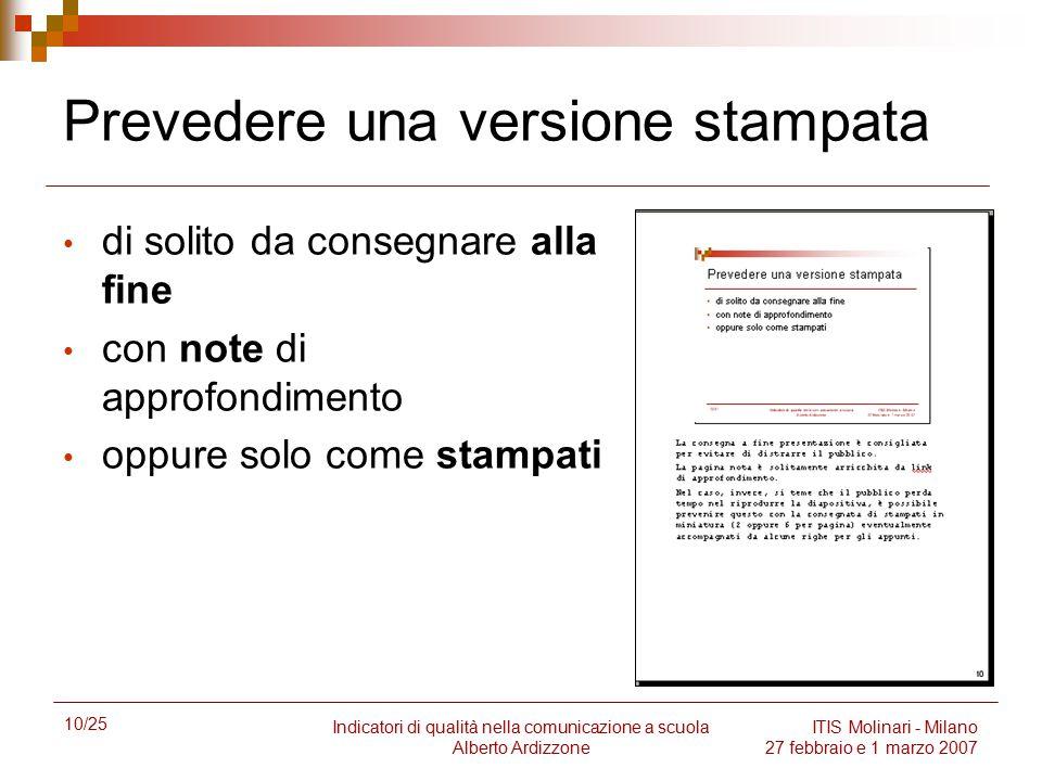 10/25 Indicatori di qualità nella comunicazione a scuola Alberto Ardizzone ITIS Molinari - Milano 27 febbraio e 1 marzo 2007 Prevedere una versione st