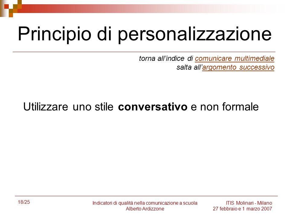 18/25 Indicatori di qualità nella comunicazione a scuola Alberto Ardizzone ITIS Molinari - Milano 27 febbraio e 1 marzo 2007 Principio di personalizza