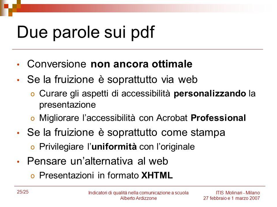 25/25 Indicatori di qualità nella comunicazione a scuola Alberto Ardizzone ITIS Molinari - Milano 27 febbraio e 1 marzo 2007 Due parole sui pdf Conver