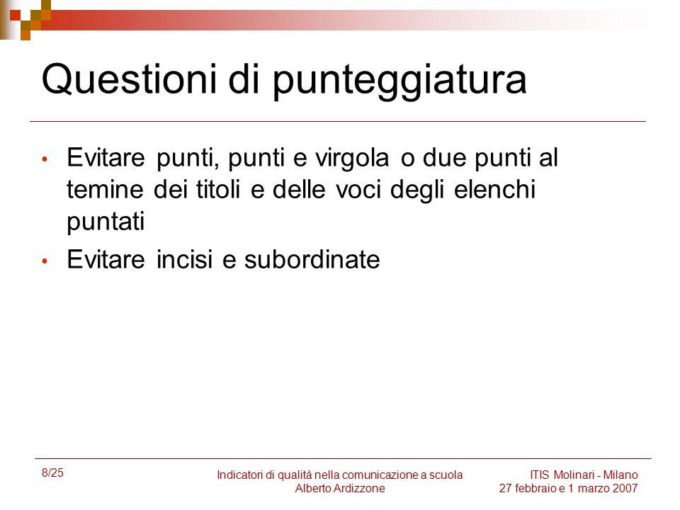 8/25 Indicatori di qualità nella comunicazione a scuola Alberto Ardizzone ITIS Molinari - Milano 27 febbraio e 1 marzo 2007 Questioni di punteggiatura